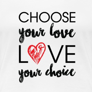 Choose Your Love T-shirt - Women's Premium T-Shirt
