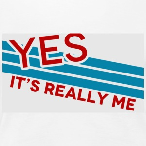 yes it's really me - Women's Premium T-Shirt