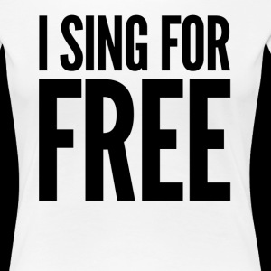 I Sing For Free Funny Humor Gag Gift Or Present