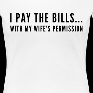 I Pay The Bills With My Wife's Permission Funny Husband Wife Humor
