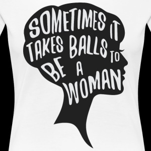 Sometimes it takes balls to be a woman