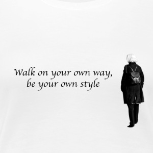 Walk on your own way, be your own style