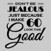 Don't be jealous because I make 60 look this good - Women's Premium T-Shirt