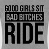 GOOD GIRLS SIT, BAD BITCHES RIDE - Women's Premium T-Shirt