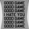 Good Game I Hate You - Women's Premium T-Shirt