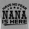 HAVE NO FEAR NANA IS HERE - Women's Premium T-Shirt