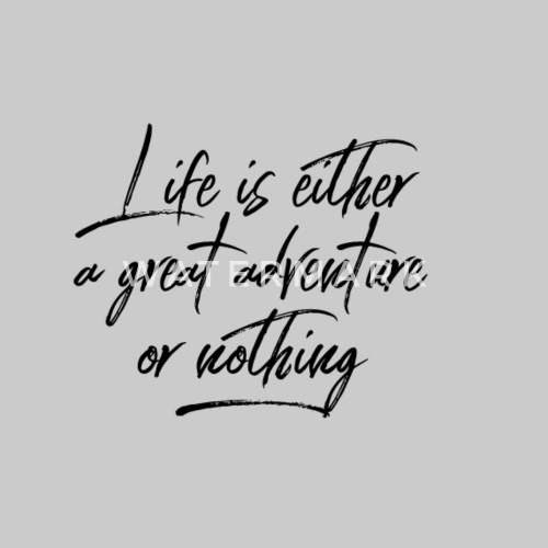 Life Is Either A Great Adventure Or Nothing Womens Premium T Shirt