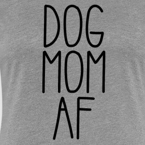 Dog Mom AF - Women's Premium T-Shirt