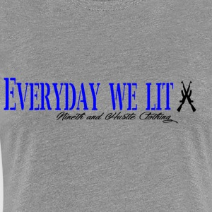 9Hustle-Everyday I'm Lit - Women's Premium T-Shirt