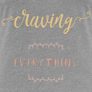 Craving Everything - Women's Premium T-Shirt