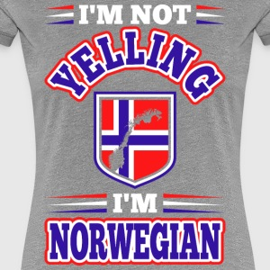 Im Not Yelling Im Norwegian - Women's Premium T-Shirt
