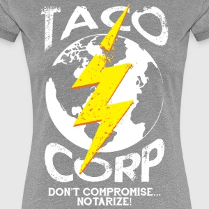 Taco Corp Don t Compromise Notarize Funny Food Pun - Women's Premium T-Shirt