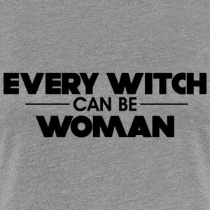EVERY WITCH CAN BE WOMAN - Women's Premium T-Shirt