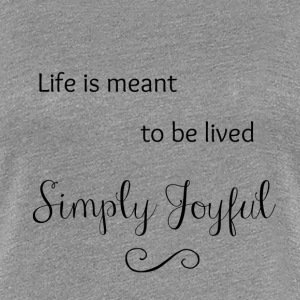Live is Meant to be Lived Simply Joyful - Women's Premium T-Shirt