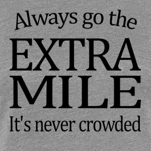 Always Go The Extra Mile - Women's Premium T-Shirt