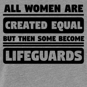 Women Are Created Equal Some Become Lifeguards - Women's Premium T-Shirt