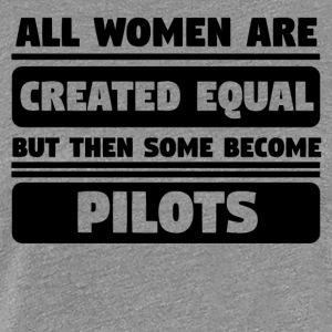 All Women Are Created Equal Some Become Pilots - Women's Premium T-Shirt