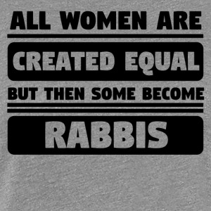All Women Are Created Equal Some Become Rabbis - Women's Premium T-Shirt