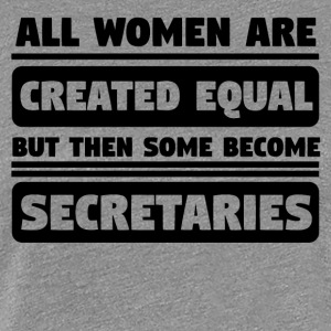 Women Are Created Equal Some Become Secretaries - Women's Premium T-Shirt