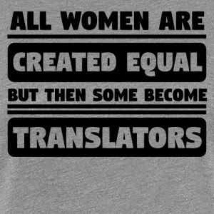 Women Are Created Equal Some Become Translators - Women's Premium T-Shirt