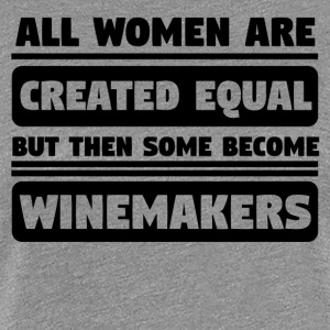 Women Are Created Equal Some Become Winemakers - Women's Premium T-Shirt
