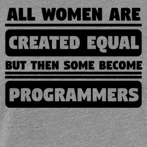 Women Are Created Equal Some Become Programmers - Women's Premium T-Shirt