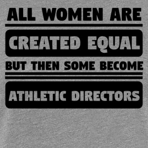 Women Created Equal Some Become Athletic Director - Women's Premium T-Shirt