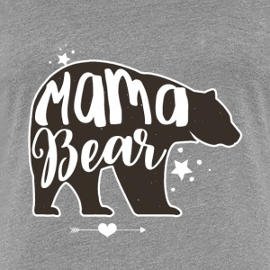 Gift for MAMA BEAR - Women's Premium T-Shirt