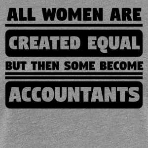 Women Are Created Equal Some Become Accountants - Women's Premium T-Shirt
