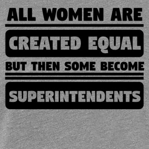 Women Created Equal Some Become Superintendents - Women's Premium T-Shirt