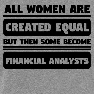 Women Created Equal Some Become Financial Analyst - Women's Premium T-Shirt