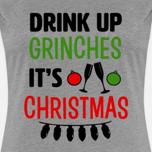 Drink Up Grinches It's Christmas funny shirt
