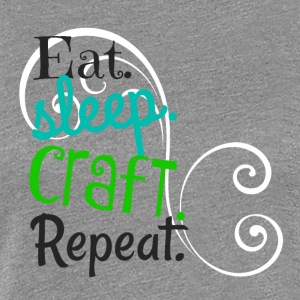 Eat, Sleep, Craft - Women's Premium T-Shirt
