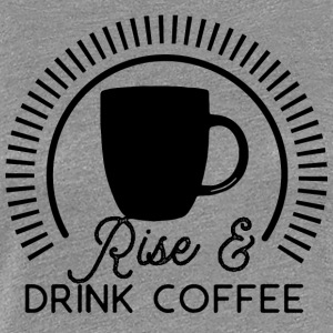 Rise and Drink Coffee - Women's Premium T-Shirt