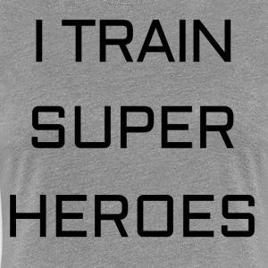I TRAIN SUPER HEROES - Women's Premium T-Shirt