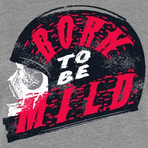 Born To Be Mild - Women's Premium T-Shirt