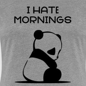 I HATE MORNINGS - Panda - Women's Premium T-Shirt