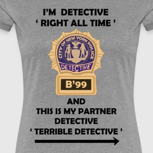 I'm Detective Right All Time - Women's Premium T-Shirt