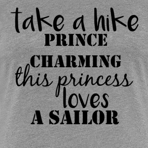 Take a Hike I love a Sailor - Women's Premium T-Shirt