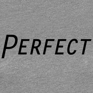 Perfect - Women's Premium T-Shirt