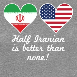 Half Iranian Is Better Than None - Women's Premium T-Shirt