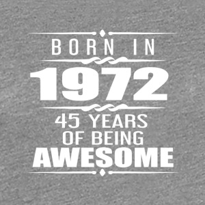 Born in 1972 45 Years of Being Awesome - Women's Premium T-Shirt