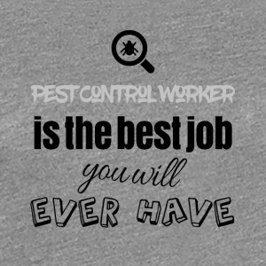 Pest control worker is the best job you will have - Women's Premium T-Shirt