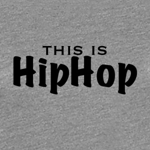 This is HipHop (black font) - Women's Premium T-Shirt