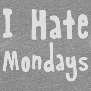 I Hate Mondays - Women's Premium T-Shirt