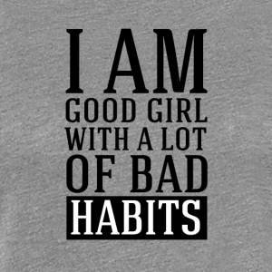 i am good girl with a lot of bad habits - Women's Premium T-Shirt