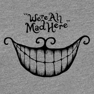 we're all mad here - Women's Premium T-Shirt
