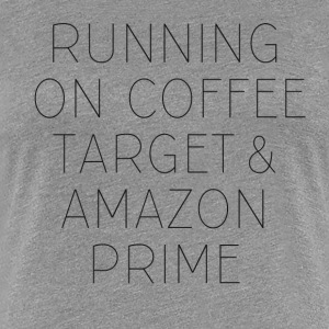 Coffee, Target & Amazon Prime - Women's Premium T-Shirt