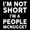 I Am Not Short I Am A People McNugget - Women's Premium T-Shirt