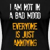 I'm Not In A Bad Mood Everyone is Just Annoying - Women's Premium T-Shirt
